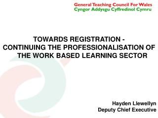 TOWARDS REGISTRATION - CONTINUING THE PROFESSIONALISATION OF THE WORK BASED LEARNING SECTOR