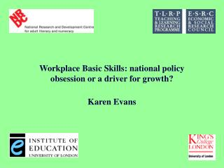 Workplace Basic Skills: national policy obsession or a driver for growth? Karen Evans