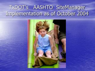 TxDOT's   AASHTO  SiteManager Implementation as of October 2004