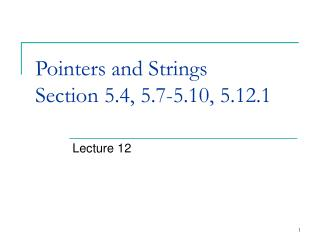 Pointers and Strings Section 5.4, 5.7-5.10, 5.12.1