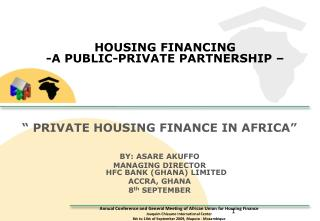 "HOUSING FINANCING -A PUBLIC-PRIVATE PARTNERSHIP –  "" PRIVATE HOUSING FINANCE IN AFRICA"""