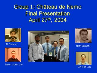 Group 1:  Château de Nemo Final Presentation April 27 th , 2004