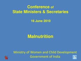 Conference  of State Ministers & Secretaries 16 June 2010 Malnutrition