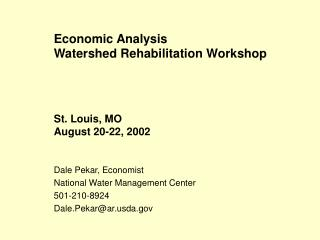 Economic Analysis Watershed Rehabilitation Workshop St. Louis, MO August 20-22, 2002