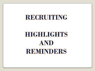 RECRUITING HIGHLIGHTS AND REMINDERS