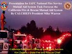 Presentation for IAFC National Fire Service Mutual Aid System Task Force on the California Fire  Rescue Mutual Aid Syste