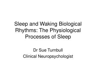 Sleep and Waking Biological Rhythms: The Physiological Processes of Sleep