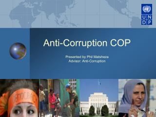 Anti-Corruption COP  Presented by Phil Matsheza Advisor: Anti-Corruption