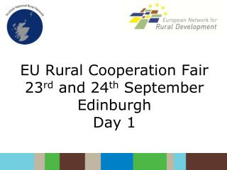 EU Rural Cooperation Fair 23 rd  and 24 th  September Edinburgh Day 1