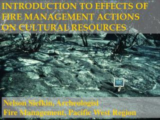 INTRODUCTION TO EFFECTS OF FIRE MANAGEMENT ACTIONS  ON CULTURAL RESOURCES