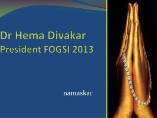 Dr Hema Divakar President FOGSI 2013