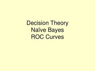 Decision Theory Naïve Bayes ROC Curves