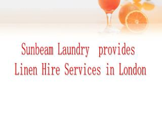 Sunbeam Laundry provides Linen Hire Services in London.