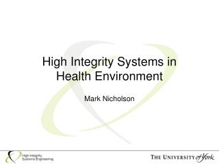 High Integrity Systems in  Health Environment