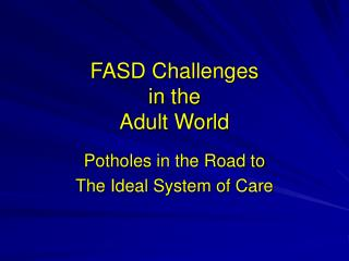 FASD Challenges  in the Adult World