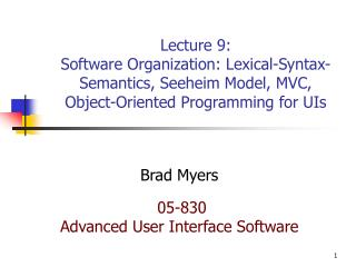 Lecture 9: Software Organization: Lexical-Syntax-Semantics, Seeheim Model, MVC, Object-Oriented Programming for UIs