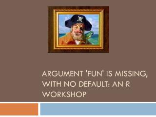 argument 'FUN' is missing, with no default: An R Workshop