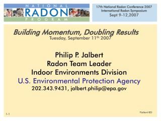 Philip P. Jalbert Radon Team Leader Indoor Environments Division