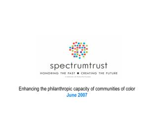 Enhancing the philanthropic capacity of communities of color June 2007