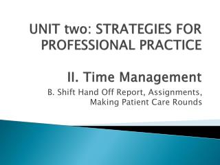 UNIT two: STRATEGIES FOR PROFESSIONAL PRACTICE II. Time  Management