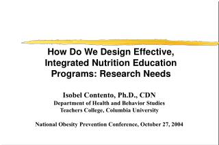 Isobel Contento, Ph.D., CDN Department of Health and Behavior Studies Teachers College, Columbia University