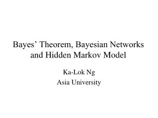 Bayes' Theorem, Bayesian Networks and Hidden Markov Model