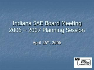 Indiana SAE Board Meeting 2006 – 2007 Planning Session
