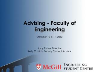 Advising - Faculty of Engineering October 10 & 11, 2012 Judy Pharo, Director