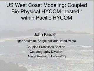 US West Coast Modeling: Coupled Bio-Physical HYCOM 'nested ' within Pacific HYCOM