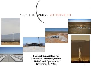 Support Capabilities for Advanced Launch Systems RDT&E and Operations November 6, 2010