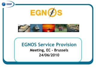 EGNOS Service Provision Meeting, EC - Brussels 24/06/2010