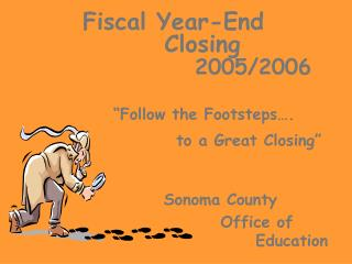 "Fiscal Year-End         Closing  2005/2006 ""Follow the Footsteps…."
