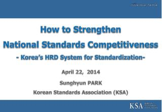 How to Strengthen  National Standards Competitiveness - Korea's HRD System for Standardization-