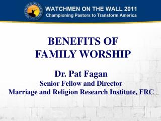 Dr. Pat Fagan Senior Fellow and Director Marriage and Religion Research Institute, FRC