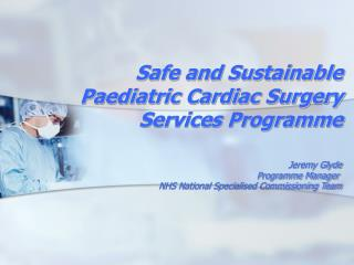Safe and Sustainable Paediatric Cardiac Surgery Services Programme