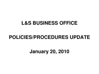 L&S BUSINESS OFFICE POLICIES/PROCEDURES UPDATE January 20, 2010