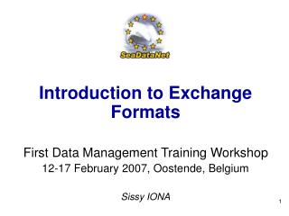 Introduction to Exchange  Formats First Data Management Training Workshop