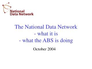 The National Data Network - what it is - what the ABS is doing