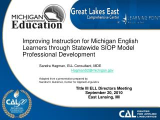 Sandra Hagman, ELL Consultant, MDE HagmanS2@michigan 	Adapted from a presentation prepared by