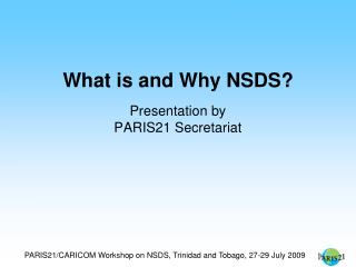What is and Why NSDS? Presentation by PARIS21 Secretariat