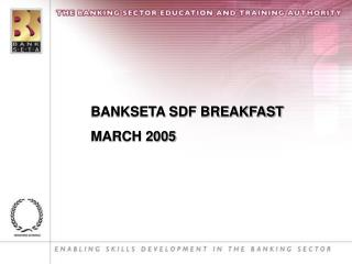 BANKSETA SDF BREAKFAST MARCH 2005