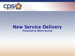 New Service Delivery Presented by Milton Russell