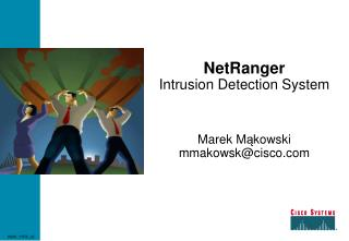 NetRanger  Intrusion Detection System Marek M ą kowski mmakowsk@cisco