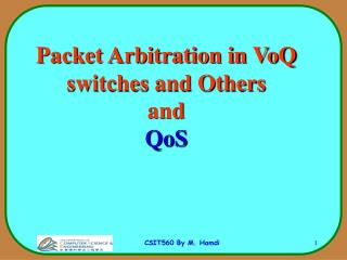 Packet Arbitration in VoQ switches and Others and  QoS