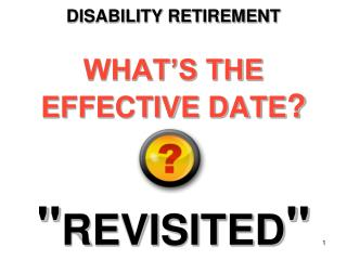 "DISABILITY RETIREMENT WHAT'S THE EFFECTIVE DATE ? "" REVISITED """