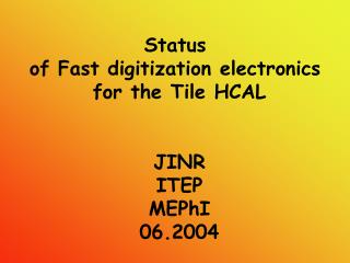 Status  of Fast digitization electronics  for the Tile HCAL JINR ITEP MEPhI 06.2004