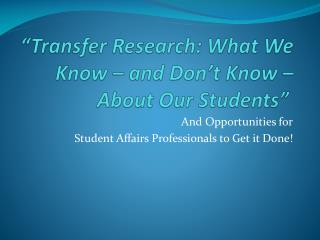"""Transfer Research: What We Know – and Don't Know – About Our Students"""