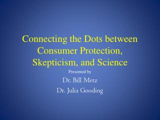 Connecting the Dots between Consumer Protection, Skepticism, and Science