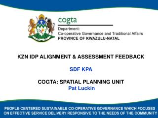 KZN IDP  Alignment  & ASSESSMENT FEEDBACK  SDF KPA  COGTA: SPATIAL PLANNING UNIT  Pat Luckin
