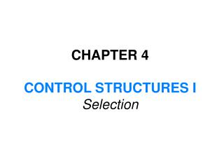 CHAPTER 4 CONTROL STRUCTURES I Selection